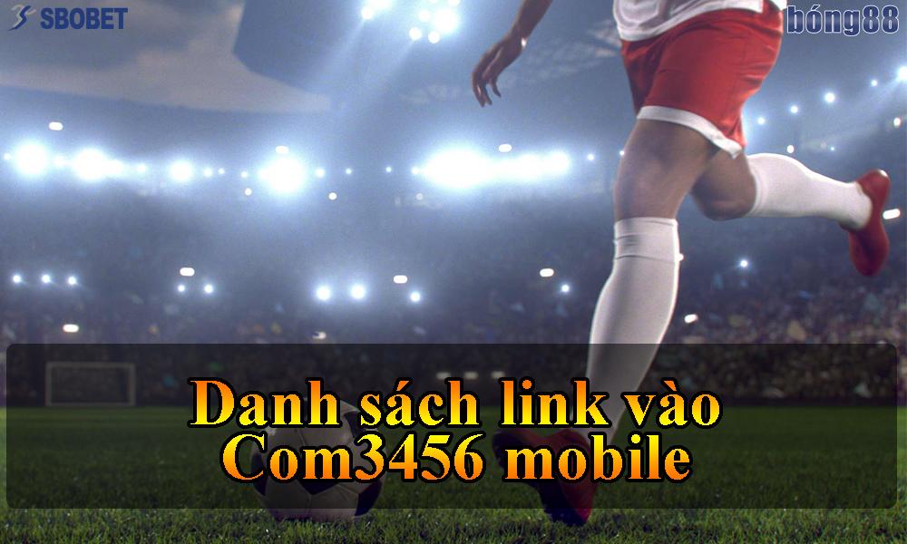 Danh sách link vào Com3456 mobile